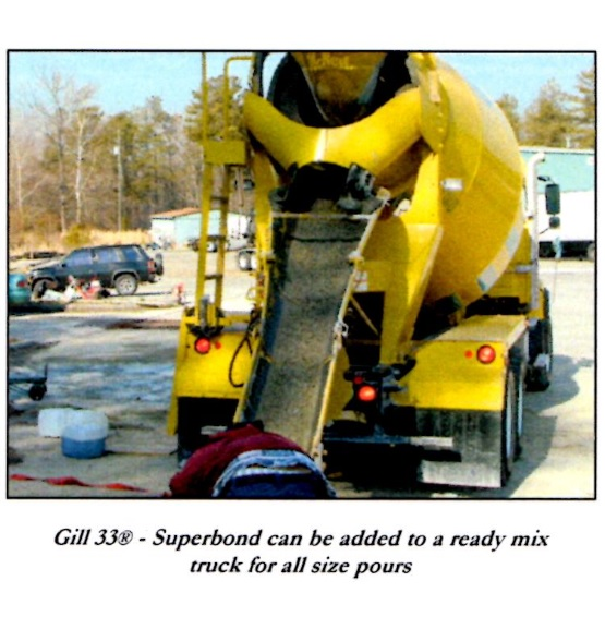 Gill 33 Superbond can be added to a ready mix truck